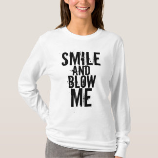 Smile and Blow Me T-Shirt
