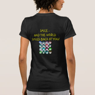 Smile - and the world smiles back at you! t-shirts