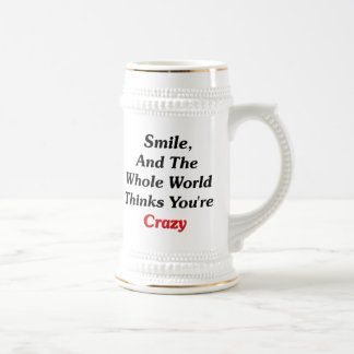 Smile, And The World Thinks You're Crazy Beer Stein