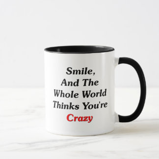 Smile, And The World Thinks You're Crazy Mug