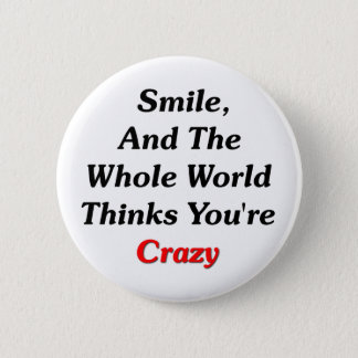 Smile, And The World Thinks You're Crazy Pinback Button