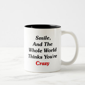 Smile, And The World Thinks You're Crazy Two-Tone Coffee Mug