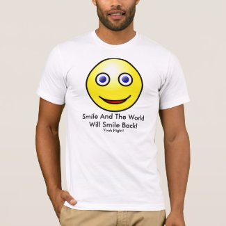 Smile and the World Will Smile Back T-shirt shirt