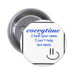 Smile at your Name Pinback Button