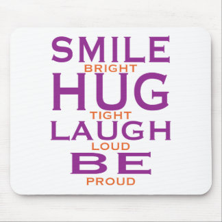 Smile Bright, Hug Tight, Laugh Loud, Be Proud Mouse Pad