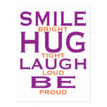 Smile Bright, Hug Tight, Laugh Loud, Be Proud Postcard