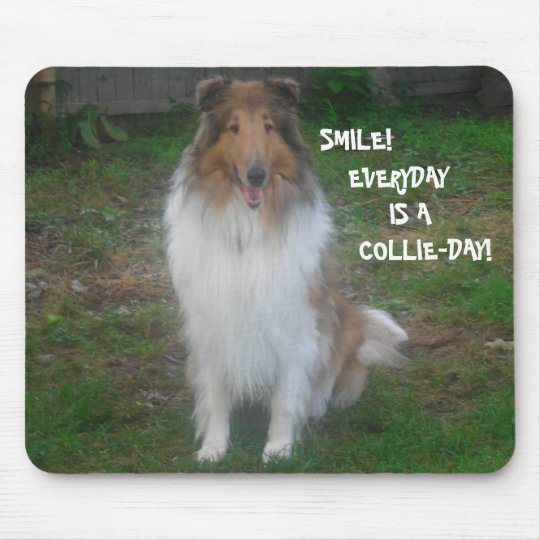 SMILE! EVERYDAY IS A  COLLIE-DAY! MOUSE PAD