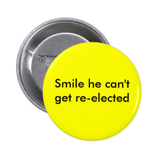 Smile he can't get re-elected button