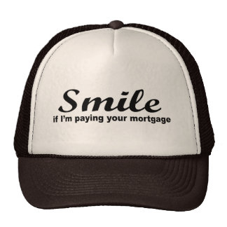 Smile if I'm paying your mortgage Trucker Hat