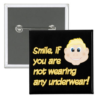 Smile, if you are not wearing any underwear! 2 inch square button