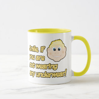Smile, if you are not wearing any underwear! mug
