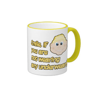 Smile if you are not wearing any underwear coffee mugs
