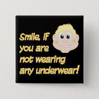 Smile, if you are not wearing any underwear! pinback button