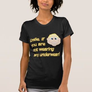 Smile, if you are not wearing any underwear! T-Shirt