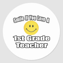 Smile If You Love A 1st Grade Teacher Round Stickers