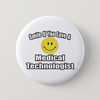 Smile If You Love A Medical Technologist Button