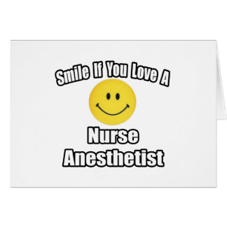 Smile If You Love A Nurse Anesthetist Card