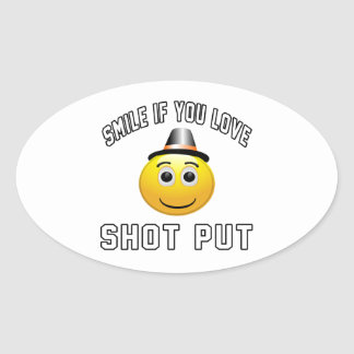 Smile if you love Shot Put. Oval Sticker