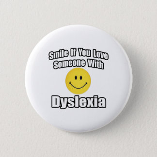 Smile If You Love Someone With Dyslexia Pinback Button