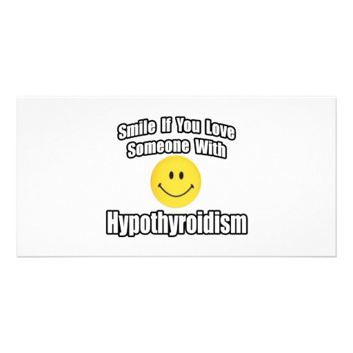 Smile If You Love Someone With Hypothyroidism Photo Card Template