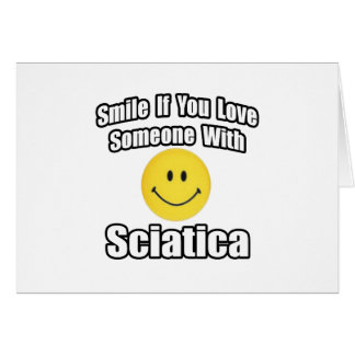 Smile If You Love Someone With Sciatica Card