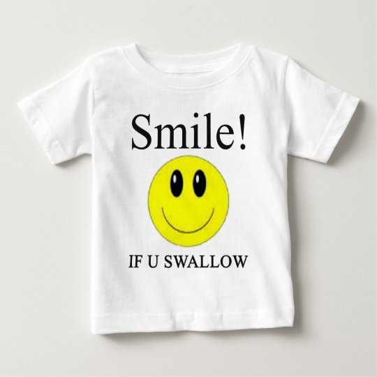 Smile If you Swallow -- Apparel Baby T-Shirt