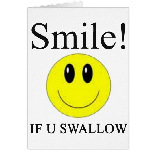 Smile If you Swallow -- Apparel Card