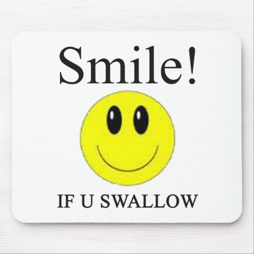 Smile If you Swallow -- Apparel Mouse Pad