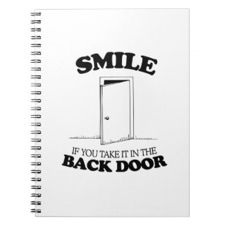 SMILE IF YOU TAKE IT IN THE BACK DOOR -.png Spiral Notebook