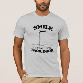 SMILE IF YOU TAKE IT IN THE BACK DOOR -.png T-Shirt