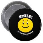 SMILE IF YOU'RE A LESBIAN PIN