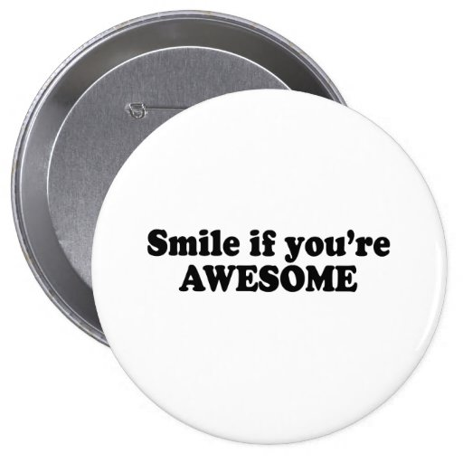 SMILE IF YOU'RE AWESOME BUTTON