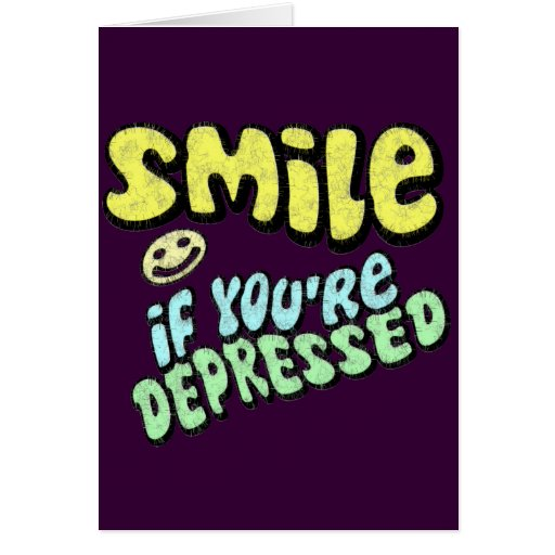 Smile - if you're depressed card