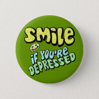 Smile - if you're depressed pinback button