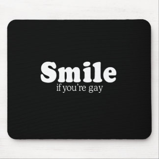 SMILE IF YOU'RE GAY T-shirt Mouse Pad