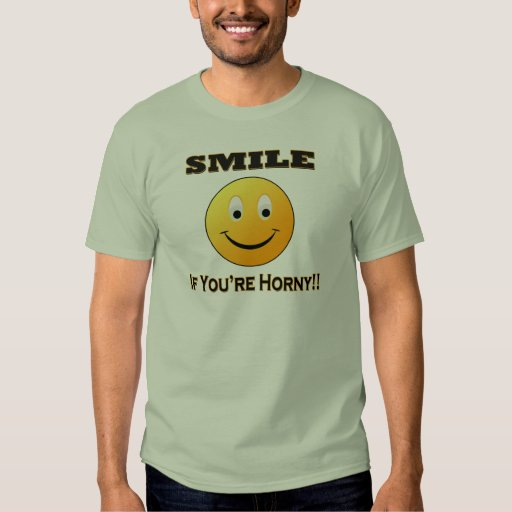 SMILE If You're Horny Tshirt