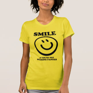 SMILE: if you're not wearing panties. T-Shirt