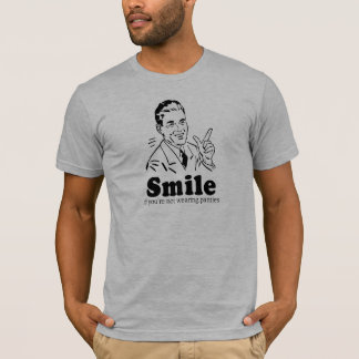 SMILE IF YOU'RE NOT WEARING PANTIES T-Shirt