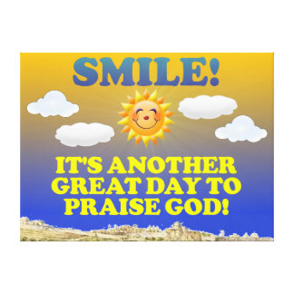 Smile! It's another great day to praise God! Canvas Print