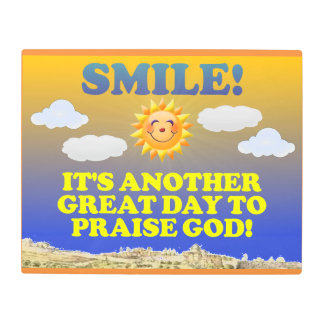Smile! It's another great day to praise God! Metal Print
