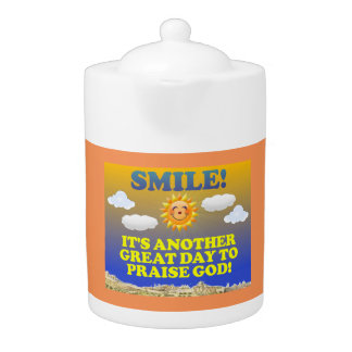 Smile! It's another great day to praise God!