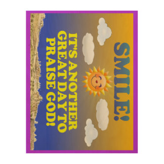 Smile! It's another great day to praise God! Wood Wall Decor