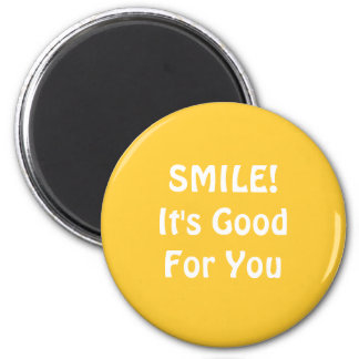 SMILE! It's Good For You. Yellow. 2 Inch Round Magnet