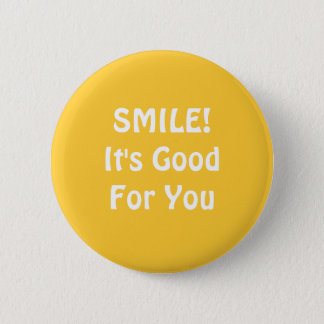 SMILE! It's Good For You. Yellow. Pinback Button