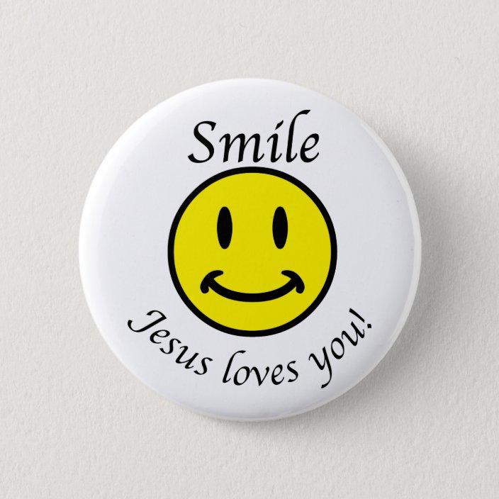 Smile, Jesus loves you Button | Zazzle.com