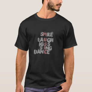 Smile Laugh Kiss Sing Dance And Music Slogan T Shirt