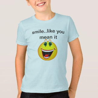 smile..like you mean it T-Shirt