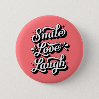 Smile. Love. Laugh. / Button Pin