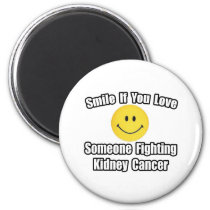 Smile...Love Someone Fighting Kidney Cancer Magnet