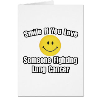 Smile...Love Someone Fighting Lung Cancer Card